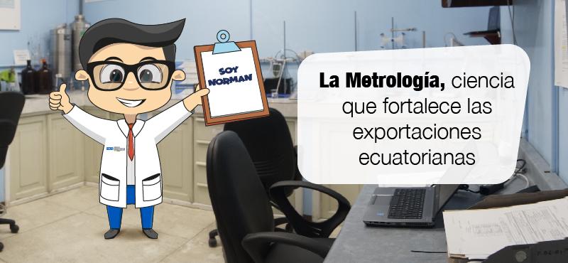 La Metrología, ciencia que fortalece las exportaciones ecuatorianas